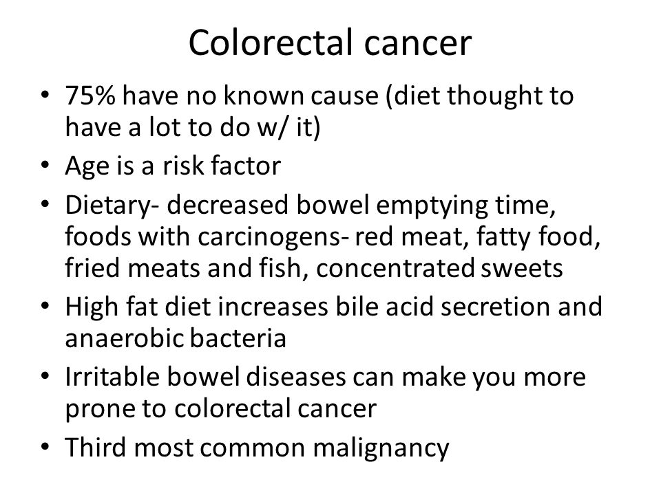 Colorectal cancer 75% have no known cause (diet thought to have a lot to do w/ it) Age is a risk factor.