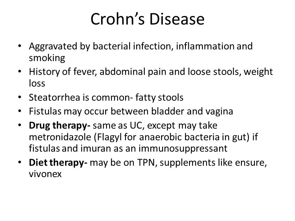 Crohn's Disease Aggravated by bacterial infection, inflammation and smoking. History of fever, abdominal pain and loose stools, weight loss.