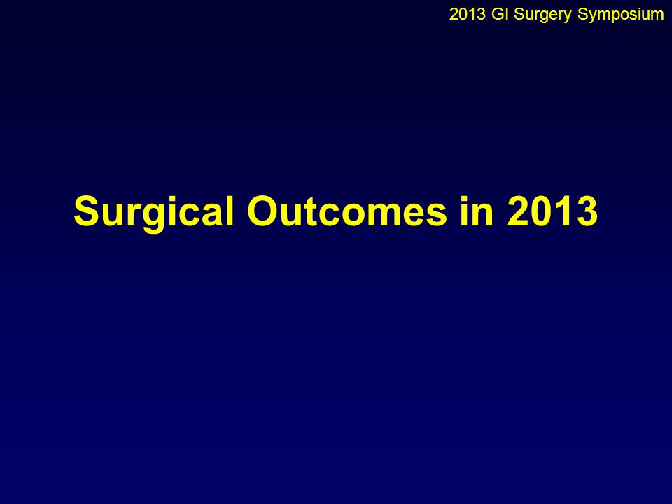 2013 GI Surgery Symposium Surgical Outcomes in 2013