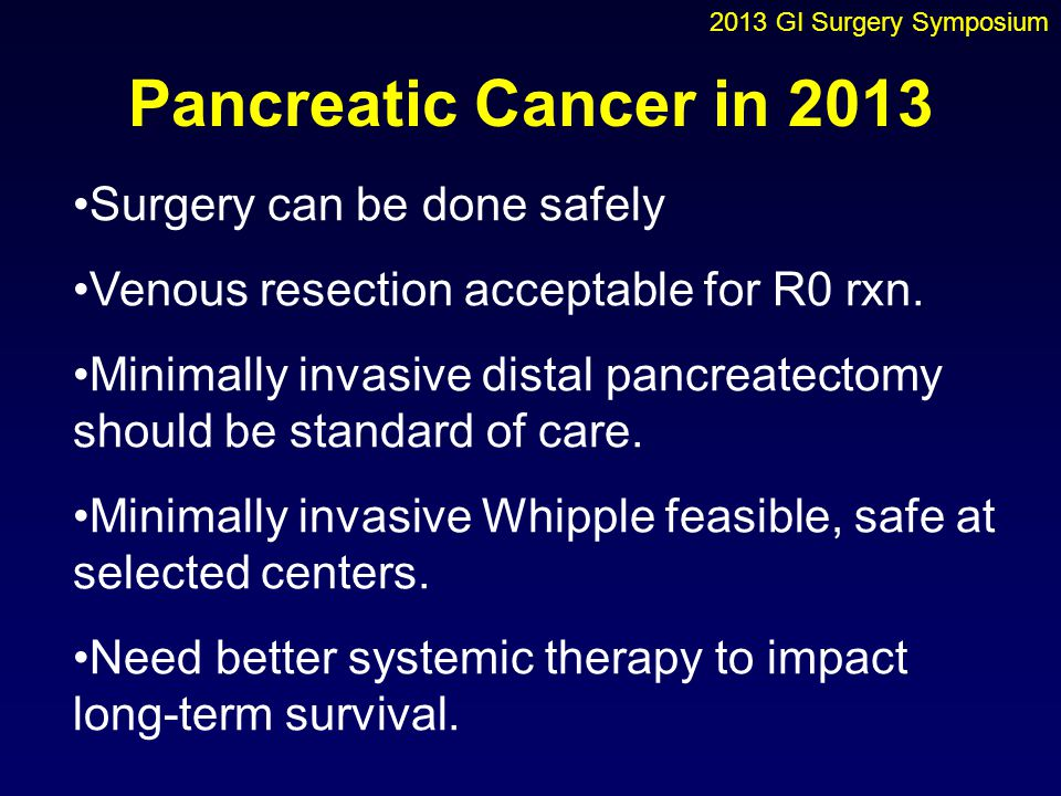 Pancreatic Cancer in 2013 Surgery can be done safely
