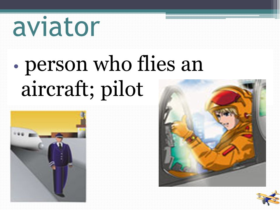 aviator person who flies an aircraft; pilot