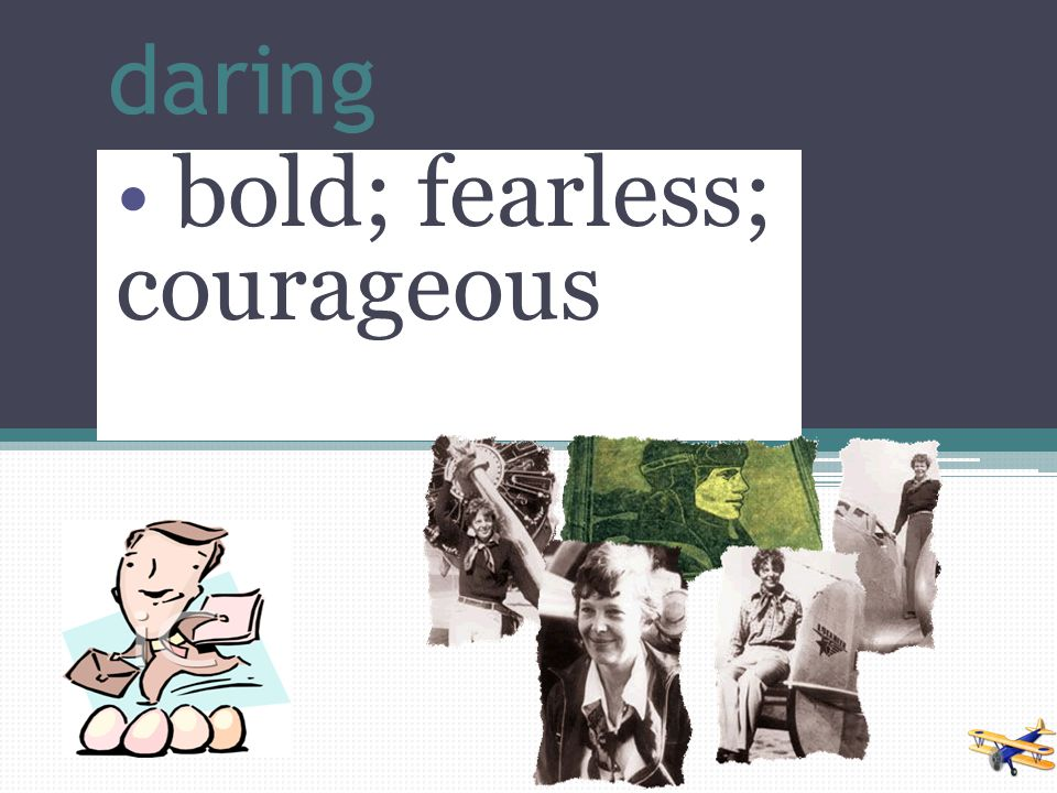 bold; fearless; courageous