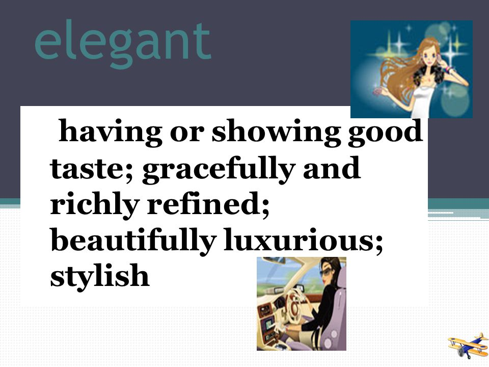 elegant having or showing good taste; gracefully and richly refined; beautifully luxurious; stylish