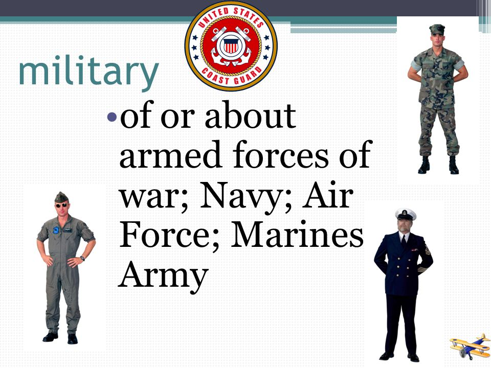 military of or about armed forces of war; Navy; Air Force; Marines; Army