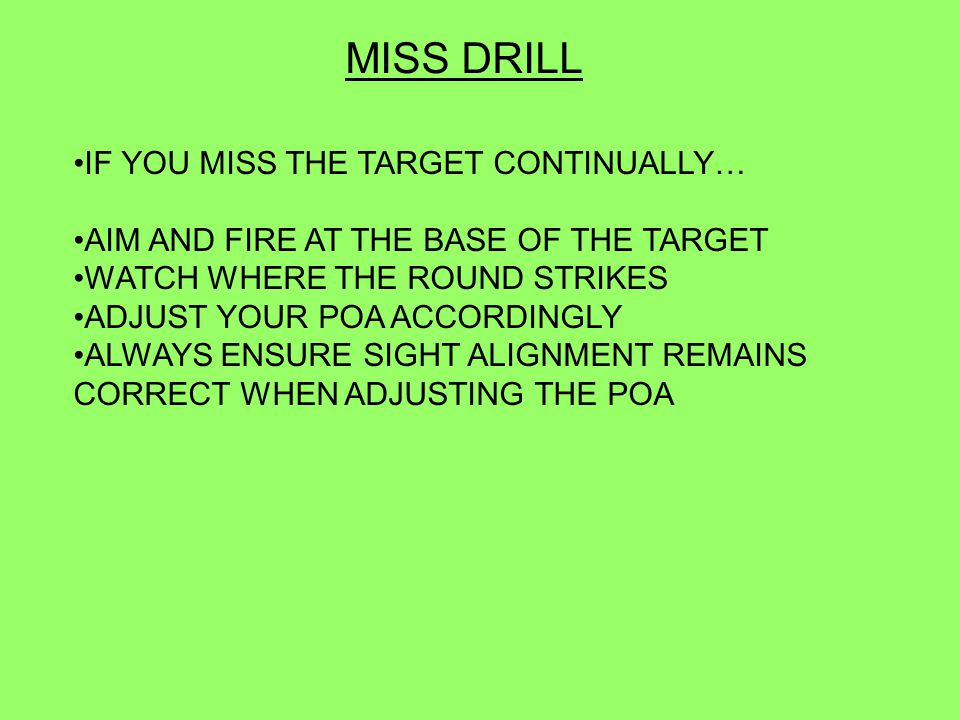 MISS DRILL IF YOU MISS THE TARGET CONTINUALLY…