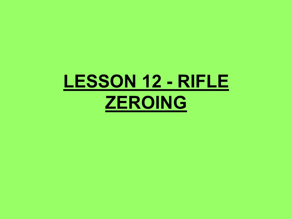 LESSON 12 - RIFLE ZEROING 102