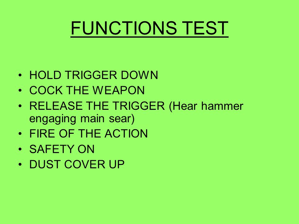 FUNCTIONS TEST HOLD TRIGGER DOWN COCK THE WEAPON