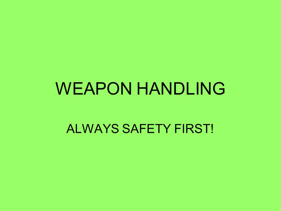WEAPON HANDLING ALWAYS SAFETY FIRST!