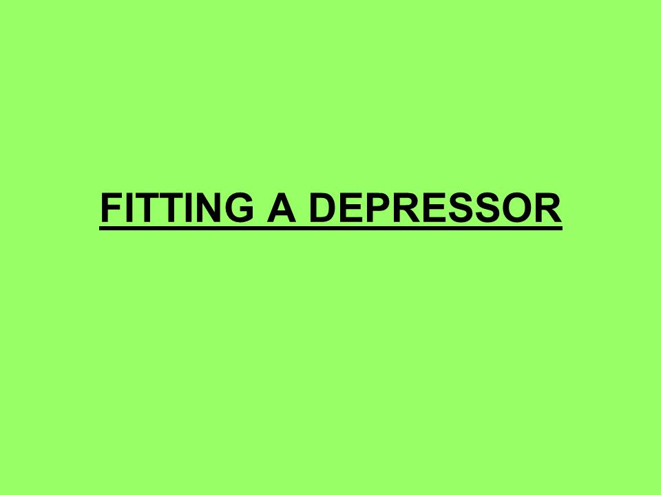 FITTING A DEPRESSOR 36