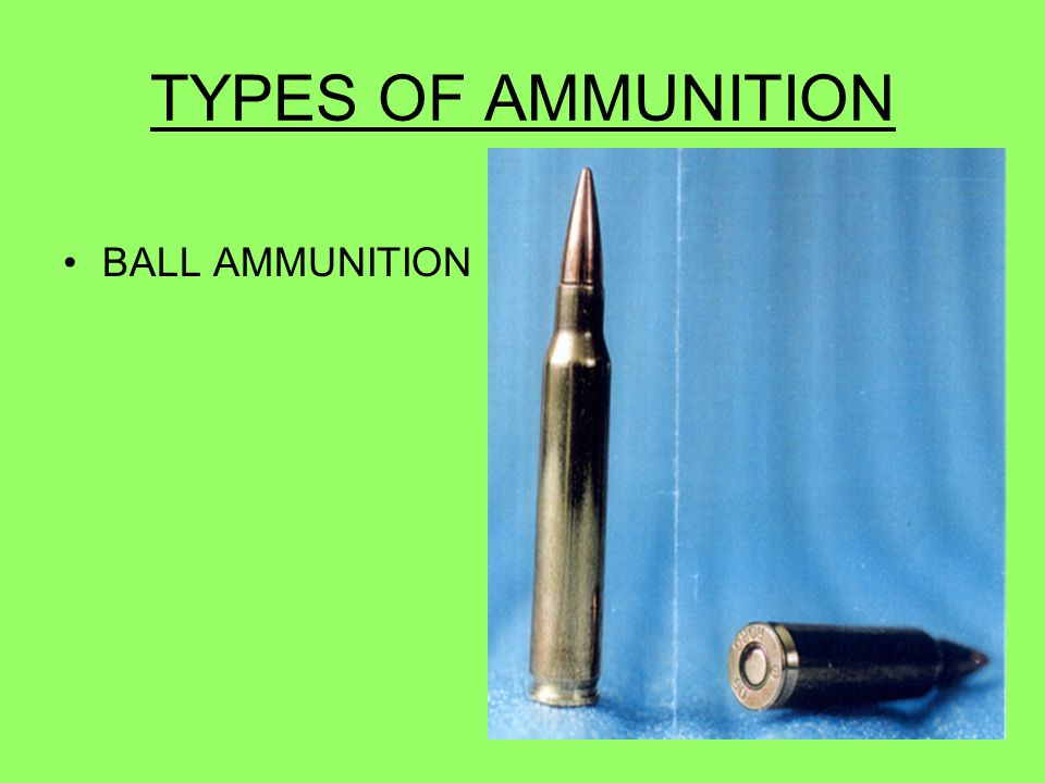 TYPES OF AMMUNITION BALL AMMUNITION 39
