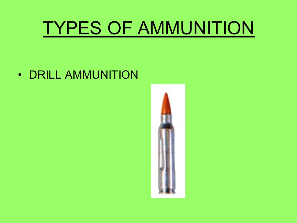 TYPES OF AMMUNITION DRILL AMMUNITION 43