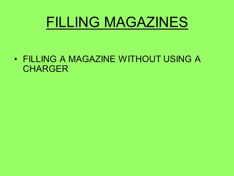 FILLING MAGAZINES FILLING A MAGAZINE WITHOUT USING A CHARGER 47