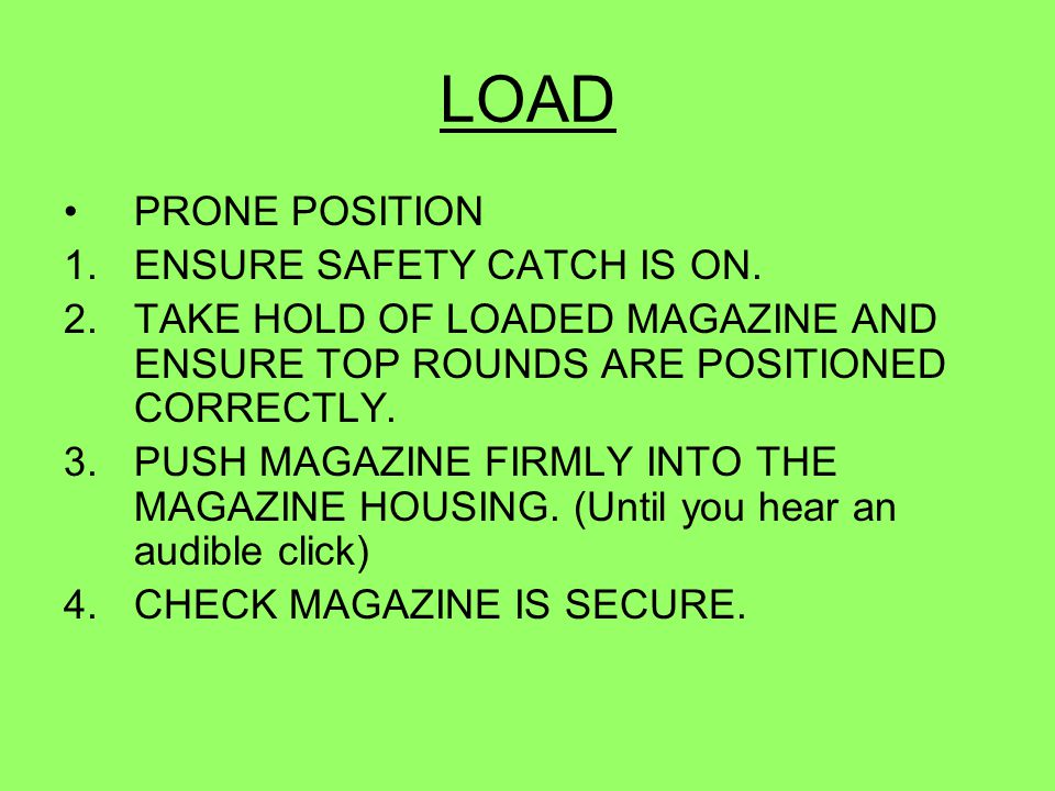 LOAD PRONE POSITION ENSURE SAFETY CATCH IS ON.