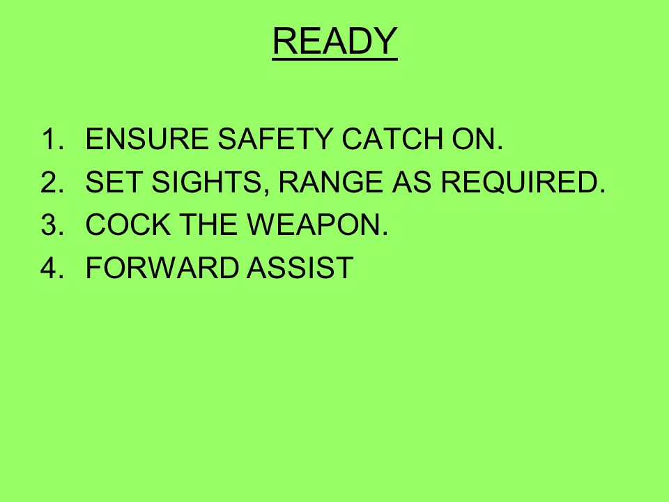 READY ENSURE SAFETY CATCH ON. SET SIGHTS, RANGE AS REQUIRED.