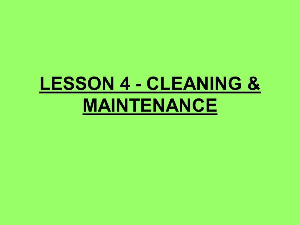 LESSON 4 - CLEANING & MAINTENANCE