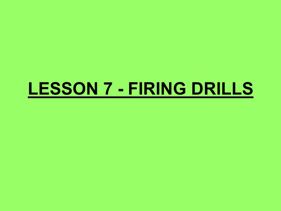 LESSON 7 - FIRING DRILLS 75