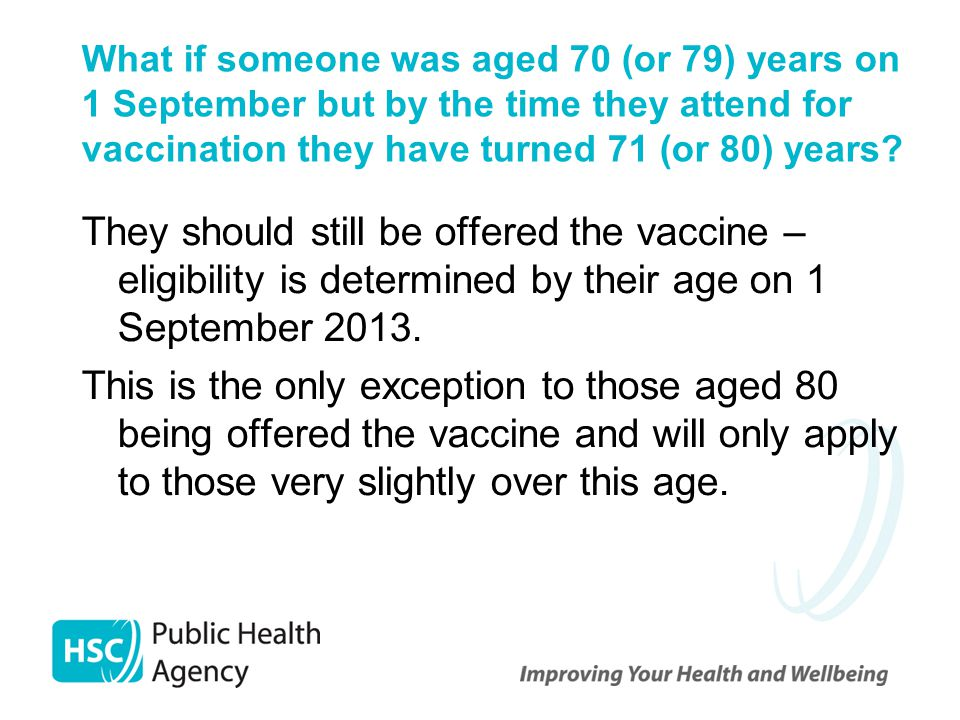 What if someone was aged 70 (or 79) years on 1 September but by the time they attend for vaccination they have turned 71 (or 80) years