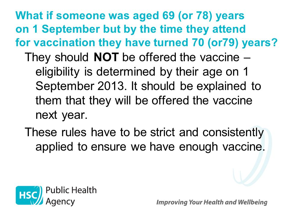 What if someone was aged 69 (or 78) years on 1 September but by the time they attend for vaccination they have turned 70 (or79) years