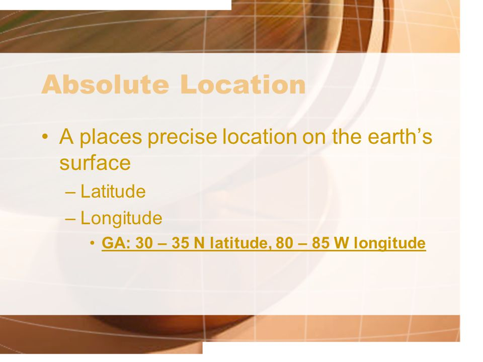 Absolute Location A places precise location on the earth's surface