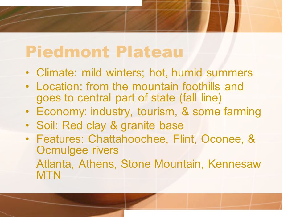 Piedmont Plateau Climate: mild winters; hot, humid summers