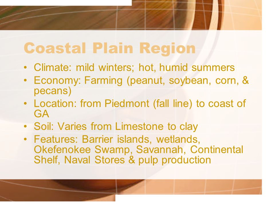Coastal Plain Region Climate: mild winters; hot, humid summers