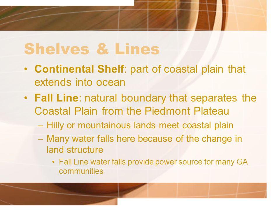 Shelves & Lines Continental Shelf: part of coastal plain that extends into ocean.
