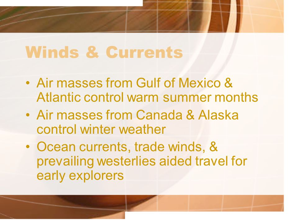 Winds & Currents Air masses from Gulf of Mexico & Atlantic control warm summer months. Air masses from Canada & Alaska control winter weather.