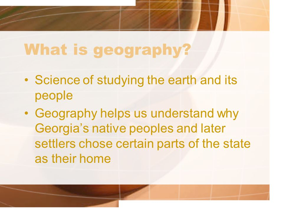 What is geography Science of studying the earth and its people