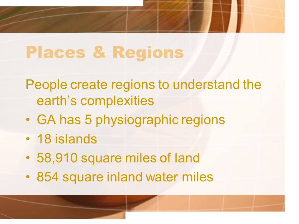 Places & Regions People create regions to understand the earth's complexities. GA has 5 physiographic regions.