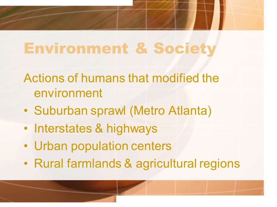 Environment & Society Actions of humans that modified the environment