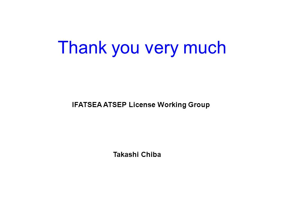 Thank you very much IFATSEA ATSEP License Working Group Takashi Chiba