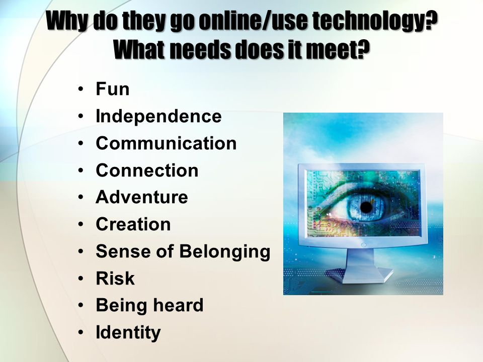 Why do they go online/use technology What needs does it meet