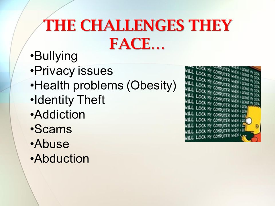The Challenges they face…