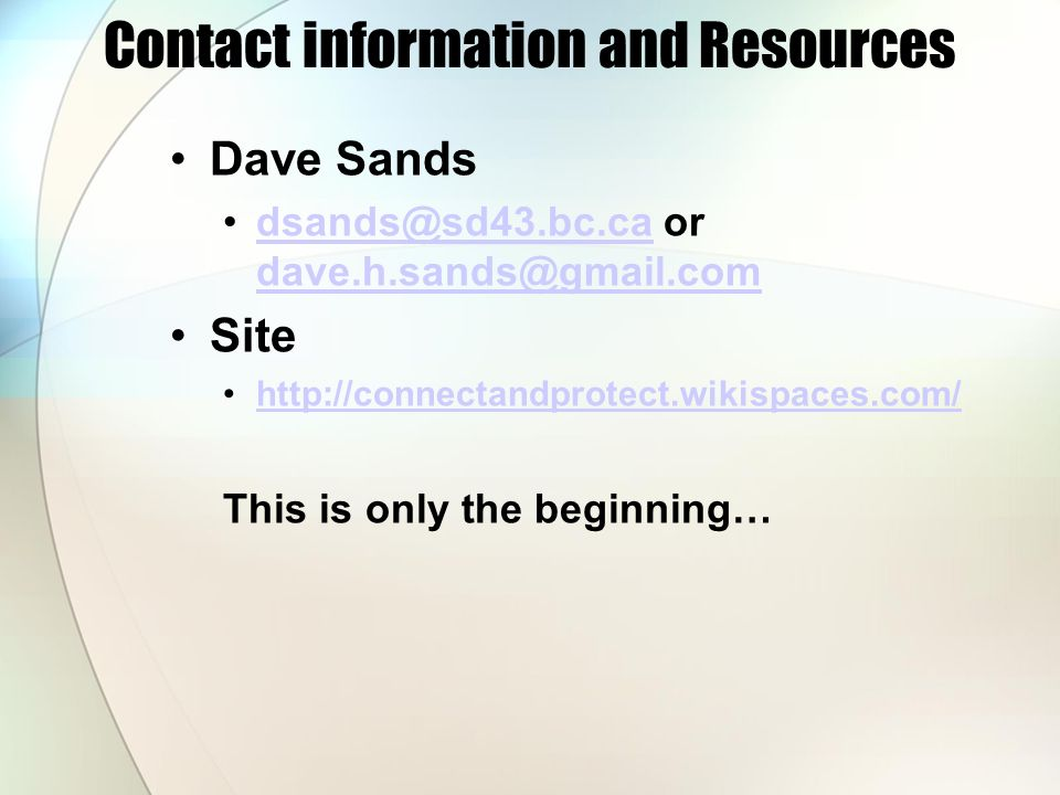 Contact information and ResourcesDave Sands. dsands@sd43.bc.ca or dave.h.sands@gmail.com. Site. http://connectandprotect.wikispaces.com/