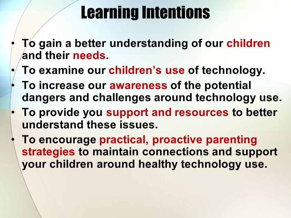 Learning Intentions To gain a better understanding of our children and their needs. To examine our children's use of technology.