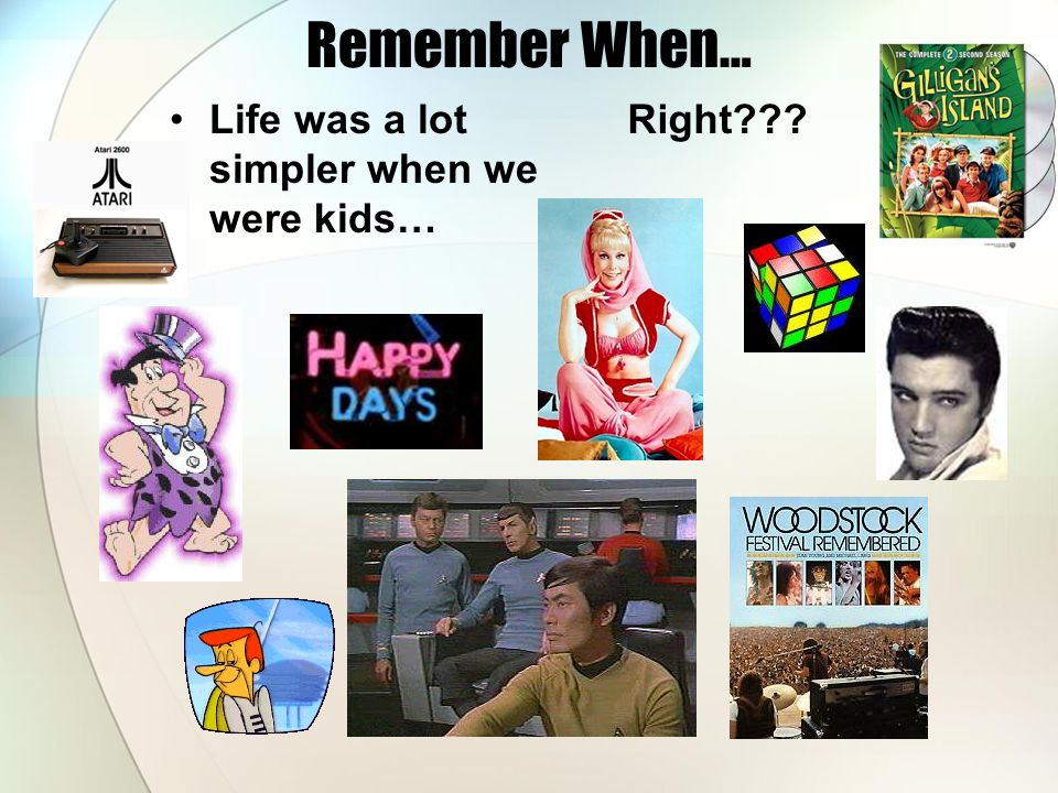 Remember When… Life was a lot simpler when we were kids… Right