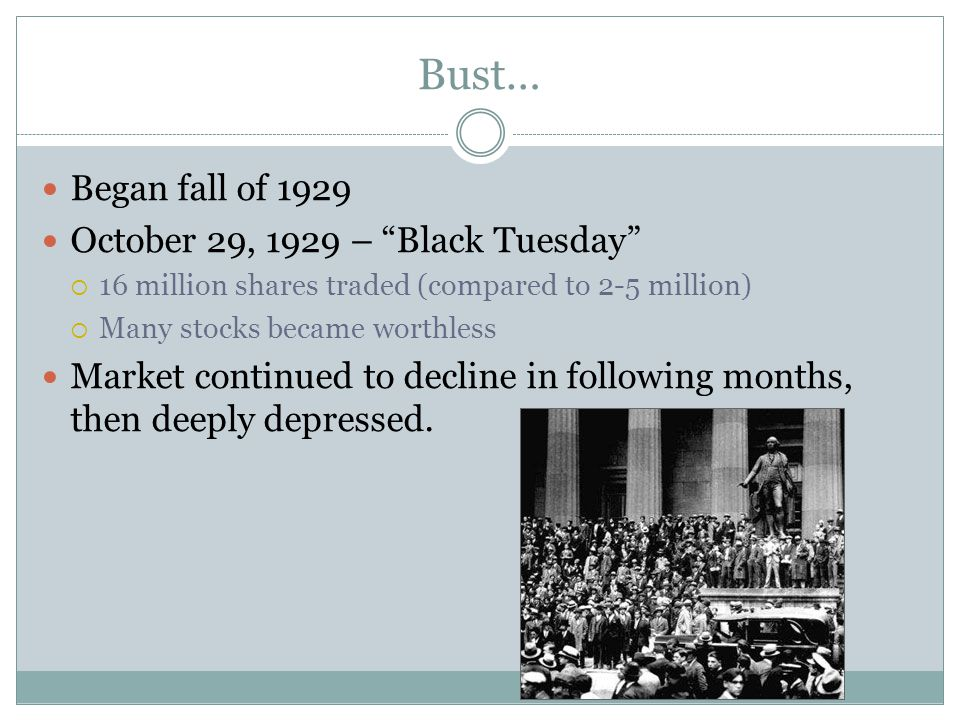 Bust… Began fall of 1929 October 29, 1929 – Black Tuesday