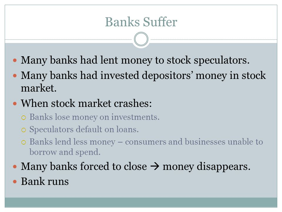 Banks Suffer Many banks had lent money to stock speculators.