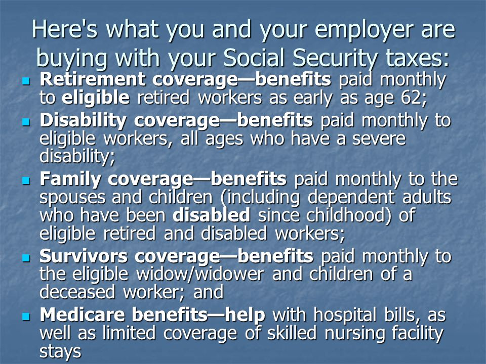 Here s what you and your employer are buying with your Social Security taxes: