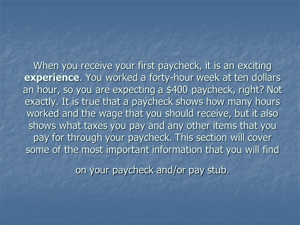 When you receive your first paycheck, it is an exciting experience