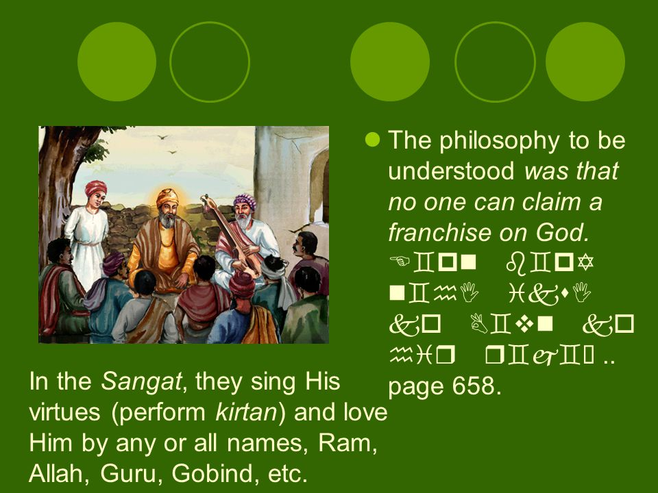 The philosophy to be understood was that no one can claim a franchise on God. E`pn b`pY n`hI iksI ko B`vn ko hir r`j`Ò .. page 658.