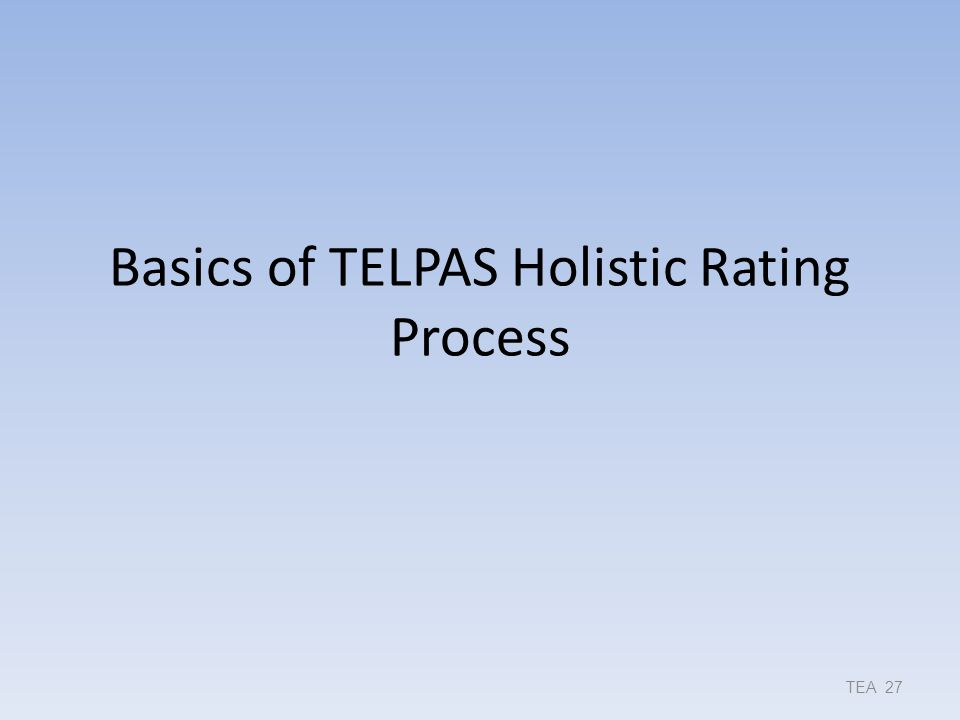 Basics of TELPAS Holistic Rating Process