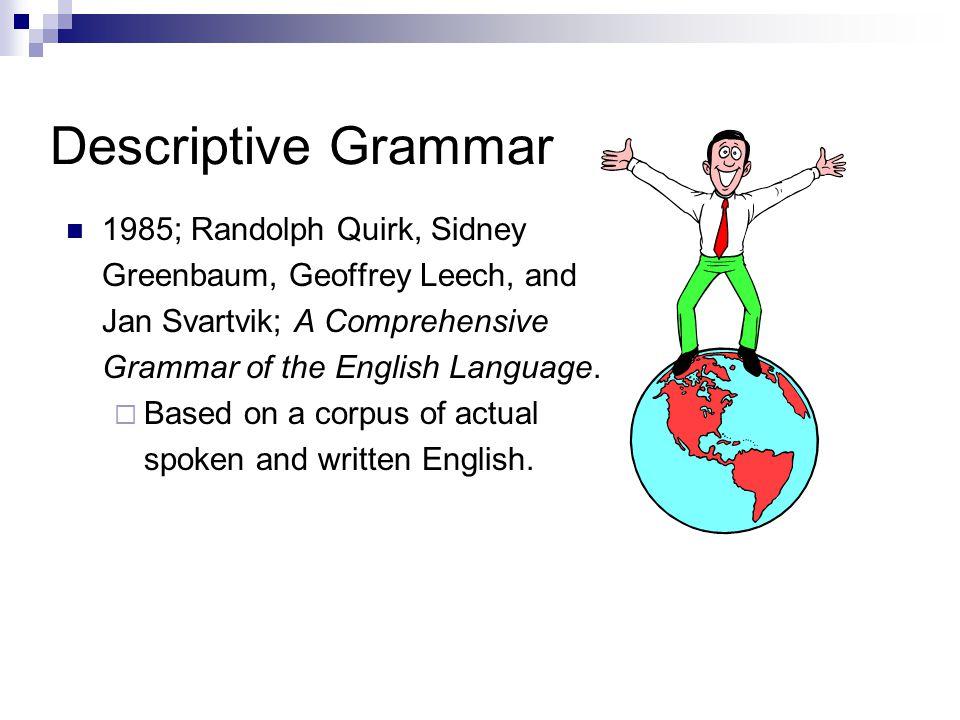 Descriptive Grammar 1985; Randolph Quirk, Sidney Greenbaum, Geoffrey Leech, and Jan Svartvik; A Comprehensive Grammar of the English Language.