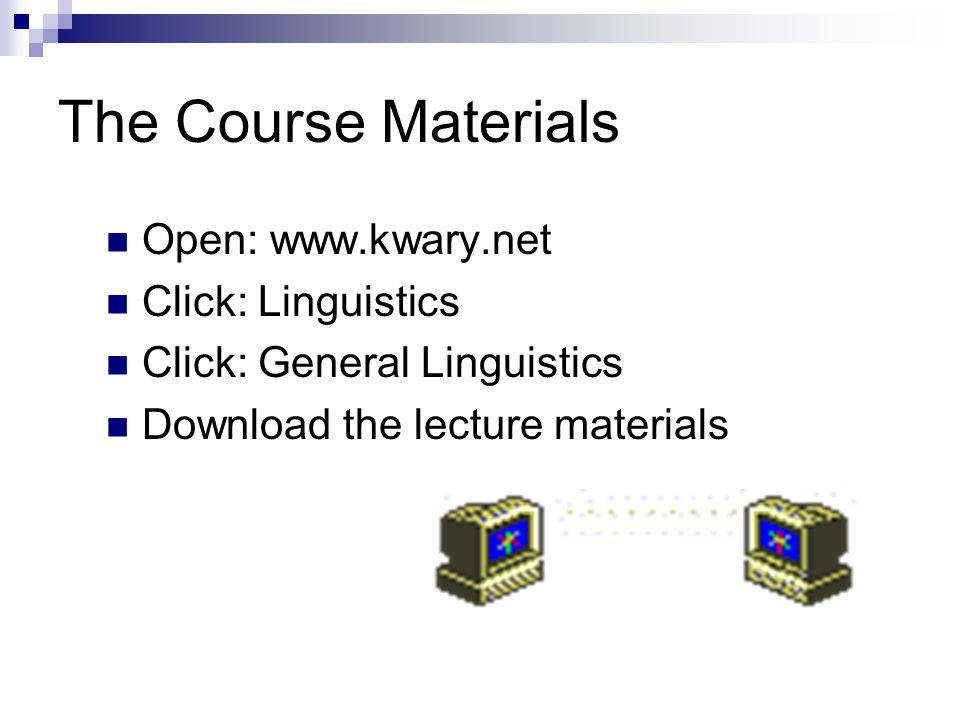 The Course Materials Open: www.kwary.net Click: Linguistics