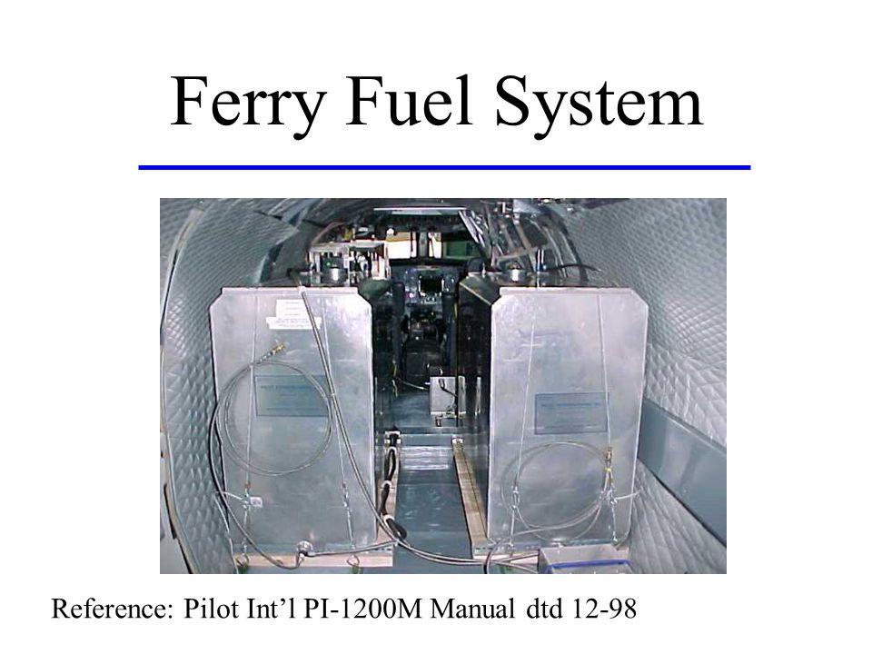Ferry Fuel System Reference: Pilot Int'l PI-1200M Manual dtd 12-98