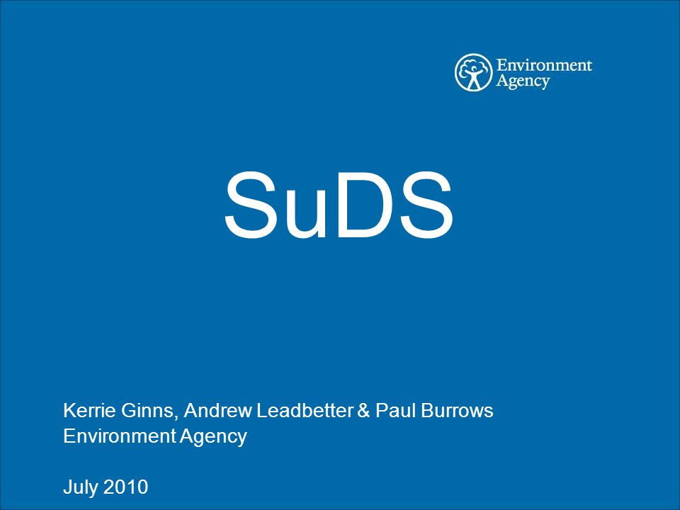 SuDS Kerrie Ginns, Andrew Leadbetter & Paul Burrows Environment Agency