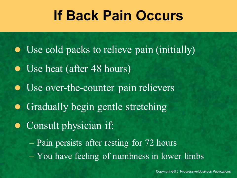 If Back Pain Occurs Use cold packs to relieve pain (initially)