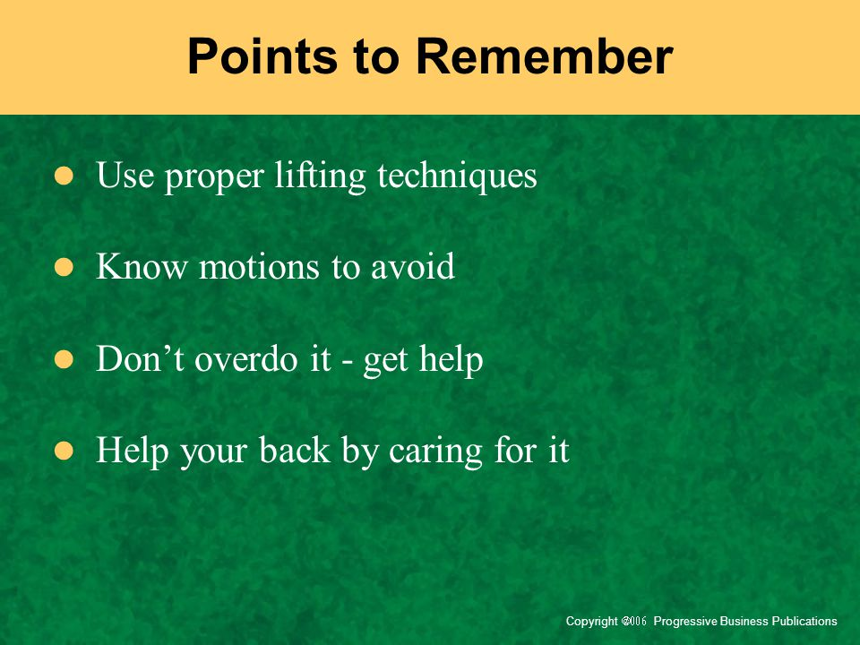 Points to Remember Use proper lifting techniques Know motions to avoid