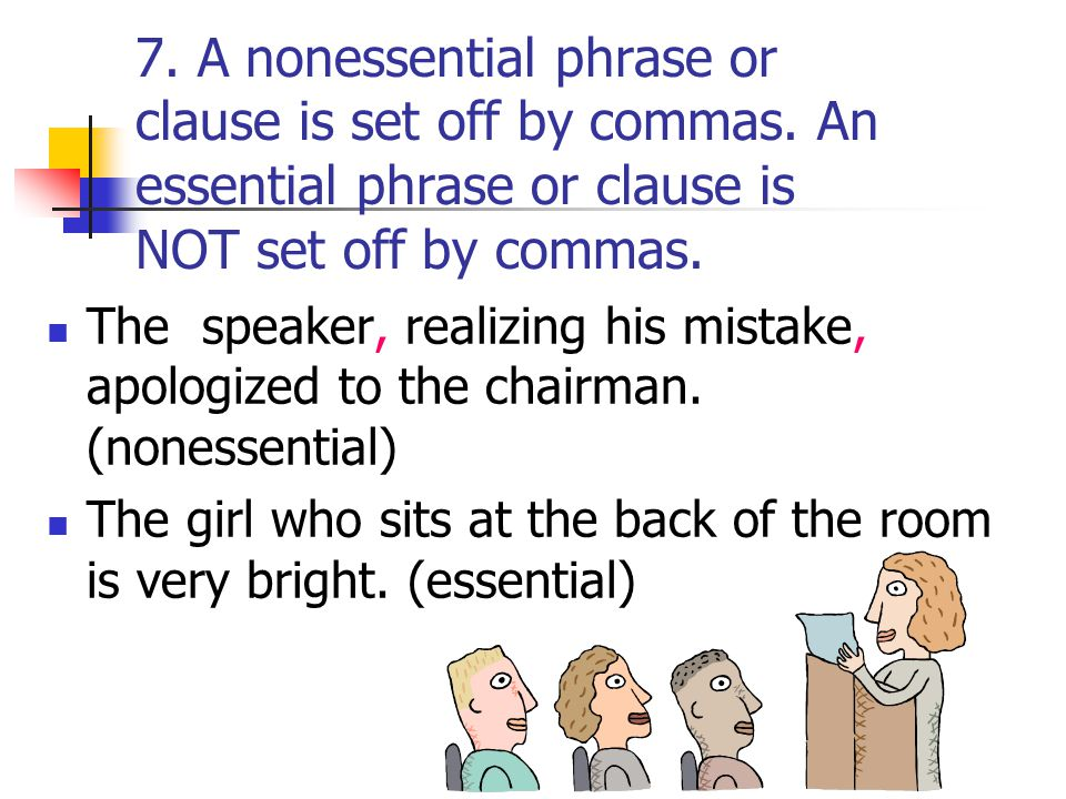 7. A nonessential phrase or clause is set off by commas