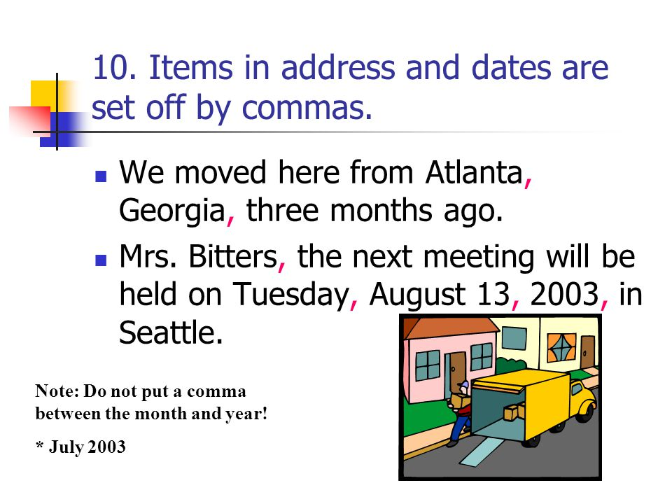 10. Items in address and dates are set off by commas.
